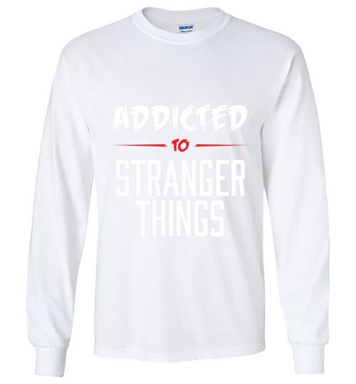Addicted To Stranger Things Unisex Long Sleeve Shirt