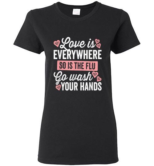 Love Is Everywhere So Is The Flu Go Wash Your Hands Dark Ladies Short Sleeve