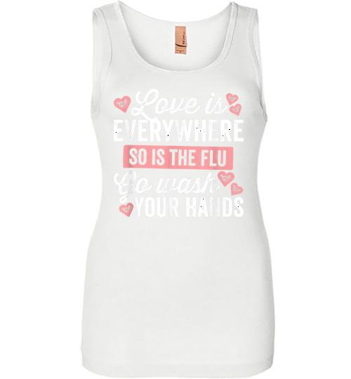 Love Is Everywhere So Is The Flu Go Wash Your Hands Dark Women Jersey Tank